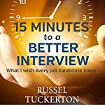 What I Wish Every Job Candidate Knew: 15 Minutes to a Better Interview | Russell Tuckerton