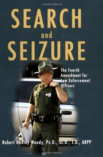 Search And Seizure: The Fourth Amendment for Law Enforcement Officers