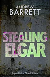 Stealing Elgar (The Dead Trilogy Book 2)