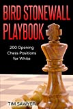 Bird Stonewall Playbook: 200 Opening Chess Positions For White (chess Opening Playbook)-Tim Sawyer