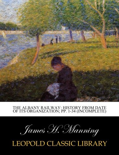 The Albany Railway: History from Date of Its Organization; pp. 1-34 (Incomplete) pdf epub