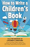 How to Write a Children's Book: Advice on writing children's books from the Institute of Children?s Literature, where over 404,000 have learned how to write a b
