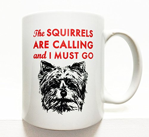 (Yorkshire Terrier- Yorkie- coffee mug- 8 oz. The squirrels are calling and I must go)