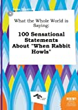 Download What the Whole World Is Saying: 100 Sensational Statements about When Rabbit Howls in PDF ePUB Free Online