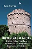 Because We Are Greeks: Wartime And Peacetime Tales From The Days And Deeds Of The Denizens Of An Ancient City