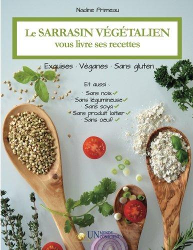 Le sarrasin végétalien vous livre ses recettes: Exquises, véganes et sans gluten (French Edition)