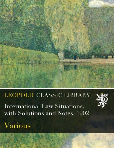 International Law Situations, with Solutions and Notes, 1902