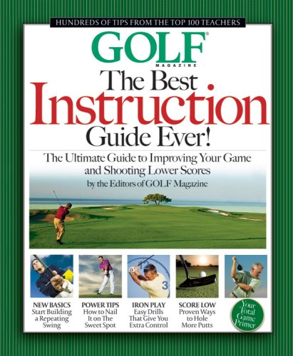 The Best Instruction Guide Ever!: The Ultimate Guide to Improving Your Game and Shooting Lower Scores; From the Top 100 Teachers in America (Golf Magazine)