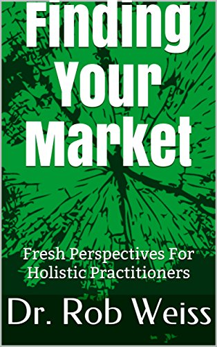 Finding Your Market: Fresh Perspectives For Holistic Practitioners