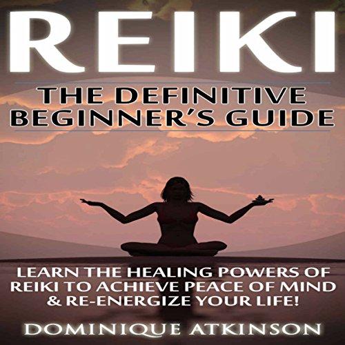 Reiki: The Definititive Beginner's Guide