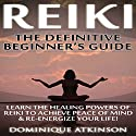 Reiki: The Definititive Beginner's Guide Audiobook by Dominique Atkinson Narrated by Susan Marlowe