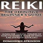 Reiki: The Definititive Beginner's Guide | Dominique Atkinson