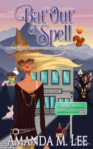 Bat Out Of Spell: An Elemental Witches of Eternal Springs Cozy Mystery (Volume 1)