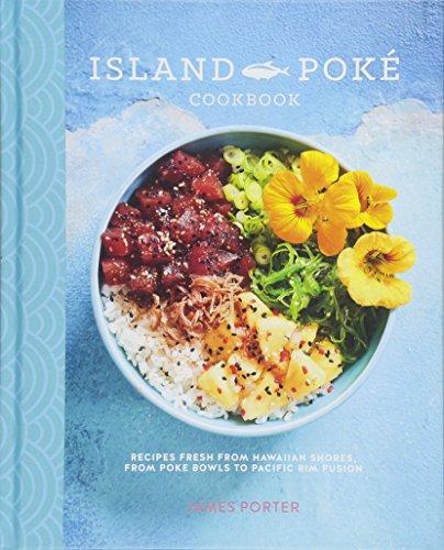 Island Bowl (The Island Poké Cookbook: Recipes fresh from Hawaiian shores, from poke bowls to Pacific Rim fusion)