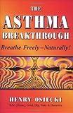 The Asthma Breakthrough, Henry Osiecki, 1890612227