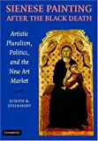 img - for Sienese Painting after the Black Death: Artistic Pluralism, Politics, and the New Art Market by Judith Steinhoff (2007-04-23) book / textbook / text book