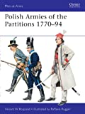 Polish Armies of the Partitions, 1771-94, Vincent Rospond, 1849088551