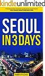 Seoul in 3 Days: The Definitive Touri...