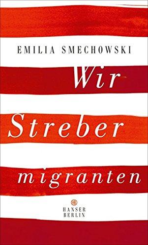 Wir Strebermigranten Gebundenes Buch – 24. Juli 2017 Emilia Smechowski Hanser Berlin 3446256830 Belletristik / Biographien