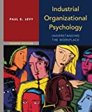 By Paul Levy - Industrial Organizational Psychology: Understanding the Workplace (4th edition) (2.12.2013)