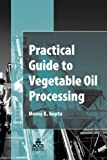 Practical Guide for Vegetable Oil Processing, Monoj K. Gupta, 1893997901