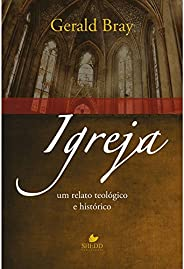 Igreja: um relato teológico e histórico
