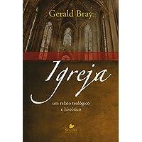 Igreja. Um Relato Teológico e Histórico