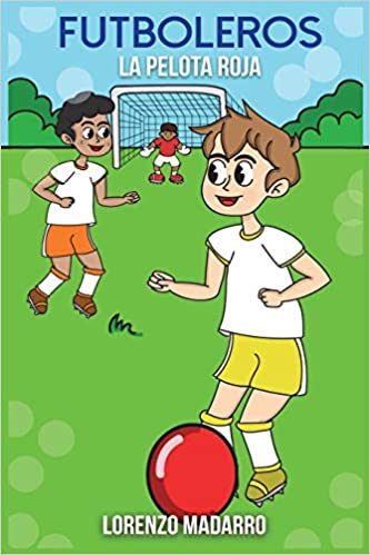 Futboleros la pelota roja (Volume 1) (Spanish Edition): Lorenzo Madarro: 9781987762198: Amazon.com: Books