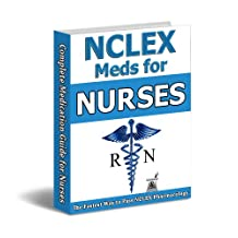 2018 NCLEX® Medications Guide & Practice Questions for Nursing Students: Best 2018 NCLEX Resource to Master Pharmacology