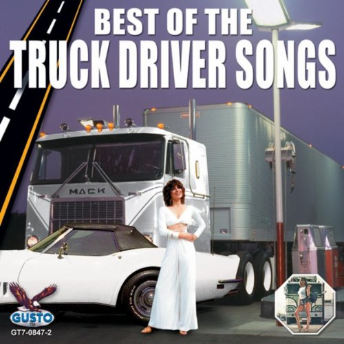 Best Of The Truck Driver Songs (16 Greatest Truck Driver Hits)