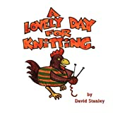 A Lovely Day for Knitting, David J. Stanley, 1609117735