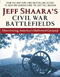 Front cover for the book Jeff Shaara's Civil War Battlefields: Discovering America's Hallowed Ground by Jeff Shaara