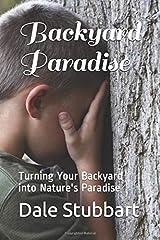 Backyard Paradise: Turning Your Backyard into Nature's Paradise Paperback