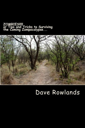 ZOMBIES!!!!! or Tips and Tricks for Surviving the Coming Zompocalypse. by [Rowlands, Dave]