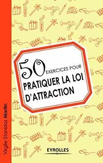 50 exercices pour pratiquer la loi d'attraction par Martin