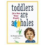 Toddlers Are A**holes: It's Not Your Fault