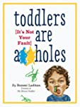 Toddlers Are A**holes: It's Not Your...