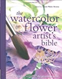 Watercolor Flower Artist's Bible: An Essential Reference for the Practicing Artist (Artist's Bibles)