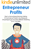 Entrepreneur Profits: Start a Home-Based Business Selling E-Commerce Prodicts via Aliexpress Dropshipping & Youtube Affiliate Marketng (2 in 1 bundle)