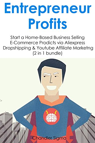 Download PDF Entrepreneur Profits - Start a Home-Based Business Selling E-Commerce Prodicts via Aliexpress Dropshipping & Youtube Affiliate Marketng