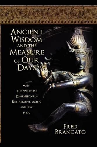 Ancient Wisdom and the Measure of Our Days: The Spiritual Dimensions of Retirement, Aging and (Bumper Measures)