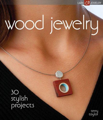 Wood Jewelry: 30 Stylish Projects (Lark Jewelry Books)
