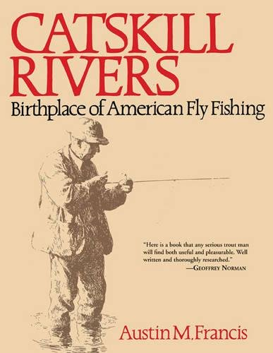 Book cover from Catskill Rivers: Birthplace of American Fly Fishing by Austin M. Francis