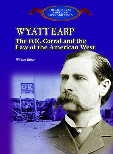 wyatt-earp-the-ok-corral-and-the-law-of-the-american-west-the-library-of-american-lives-and-times