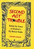 img - for Second Act Trouble: Behind the Scenes at Broadway's Big Musical Bombs by Steven Suskin (2006-04-20) book / textbook / text book