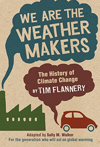 We Are the Weather Makers: The History of Climate Change (Warming A History Global)