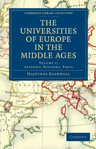 The Universities of Europe in the Middle Ages: Volume 1, Salerno, Bologna, Paris (Cambridge Library Collection - Medieval History) (Collection Salerno)