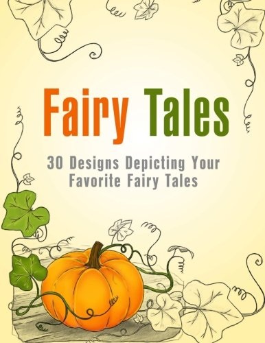 Fairy Tales: 30 Designs Depicting Your Favorite Fairy Tales (Fantasy & Imagination (Favorite Fairy Tales)