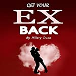 Get Your Ex Back: Attract the Love You Were Dating and Do It Right This Time | Hillary Dunn