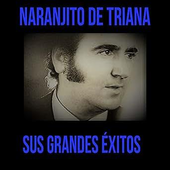 Naranjito de Triana / Sus Grandes Éxitos by Naranjito de ...